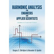 Harmonic Analysis for Engineers and Applied Scientists: Updated and Expanded Edition, Paperback/Gregory S. Chirikjian