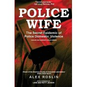 Police Wife: The Secret Epidemic of Police Domestic Violence, Paperback/Alex Roslin