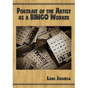 Portrait of the Artist as a Bingo Worker: On Work and the Writing Life, Paperback/Lori Jakiela