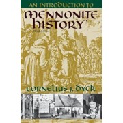 Introduction to Mennonite History: A Popular History of the Anabaptists and the Mennonites (Revised), Paperback/Cornelius J. Dyck
