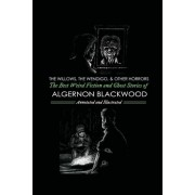 The Willows, the Wendigo, and Other Horrors: The Best Weird Fiction and Ghost Stories of Algernon Blackwood: Annotated and Illustrated Tales of Murder, Paperback