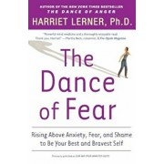 The Dance of Fear: Rising Above the Anxiety, Fear, and Shame to Be Your Best and Bravest Self, Paperback/Harriet Lerner