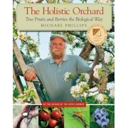 The Holistic Orchard: Tree Fruits and Berries the Biological Way, Paperback