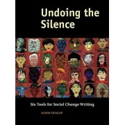 Undoing the Silence: Six Tools for Social Change Writing, Paperback/Louise Dunlap