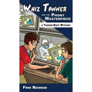 Whiz Tanner and the Phony Masterpiece, Hardcover/Fred Rexroad