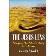 The Jesus Lens: Bringing the Bible's Story Into Focus, Paperback/Leroy Spinks