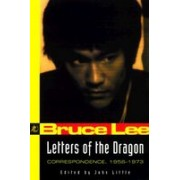 Letters of the Dragon: An Anthology of Bruce Lee's Correspondence with Family, Friends, and Fans, 1958-1973