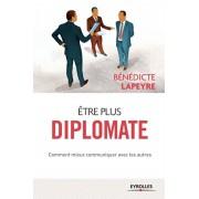 Etre plus diplomate: Comment amliorer ses rapports avec les autres, Paperback/Benedicte Lapeyre