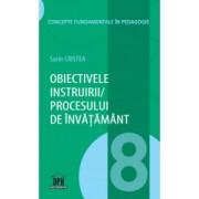Obiectivele instruirii/procesului de invatamant - Vol 8 Sorin Cristea