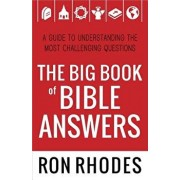 The Big Book of Bible Answers: A Guide to Understanding the Most Challenging Questions, Paperback/Ron Rhodes