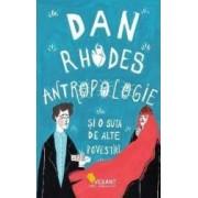 Antropologie si o suta de alte povestiri - Dan Rhodes