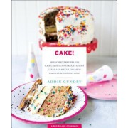 Cake! Cake! Cake!: 103 Decadent Recipes for Poke Cakes, Dump Cakes, Everyday Cakes, and Special Occasion Cakes Everyone Will Love