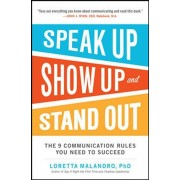 Speak Up, Show Up, and Stand Out: The 9 Communication Rules You Need to Succeed, Paperback/Loretta Malandro