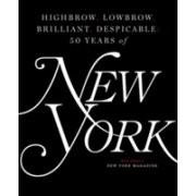 Highbrow, Lowbrow, Brilliant, Despicable - Fifty Years of New York Magazine (New York Magazine)(Cartonat) (9781501166846)