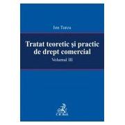 Tratat teoretic si practic de drept comercial. Volumul III.