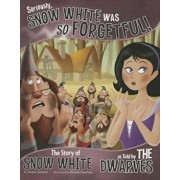 Seriously, Snow White Was So Forgetful!: The Story of Snow White as Told by the Dwarves, Paperback/Nancy Loewen