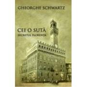 Cei o suta Secretul Florenta - Gheorghe Schwartz