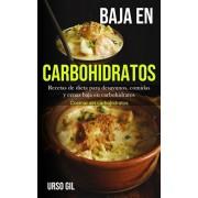 Baja En Carbohidratos: Recetas de dieta para desayunos, comidas y cenas baja en carbohidratos (Cocinar sin carbohidratos), Paperback/Urso Gil