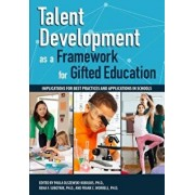 Talent Development as a Framework for Gifted Education: Implications for Best Practices and Applications in Schools, Paperback/Paula Olszewski-Kubilius