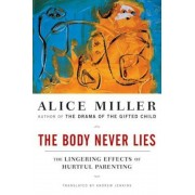 The Body Never Lies: The Lingering Effects of Hurtful Parenting, Paperback