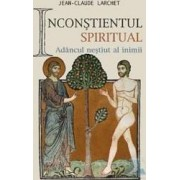 Inconstientul spiritual - Jena-Claude Larchet