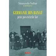 Germanii din Banat prin povestirile lor/Smaranda Vultur