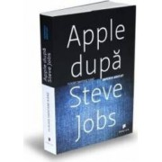Apple dupa Steve Jobs. Imperiul bantuit - Yukari Iwatani Kane