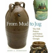 From Mud to Jug: The Folk Potters and Pottery of Northeast Georgia, Paperback/John a. Burrison