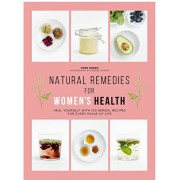 Natural Remedies for Women's Health: Heal Yourself with 100 Recipes for Every Phase of Your Life, Paperback/Fern Green