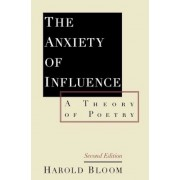 The Anxiety of Influence: A Theory of Poetry, 2nd Edition, Paperback