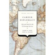 Career Diplomacy: Life and Work in the Us Foreign Service, Third Edition, Paperback/Harry W. Kopp