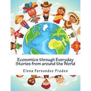 Economics Through Everyday Stories from Around the World: An Introduction to Economics for Children or Economics for Kids, Dummies and Everyone Else, Paperback/Elena Fernandez Prados