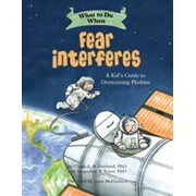 What to Do When Fear Interferes: A Kid's Guide to Dealing with Phobias, Paperback/Claire A. B. Freeland