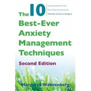 The 10 Best-Ever Anxiety Management Techniques: Understanding How Your Brain Makes You Anxious and What You Can Do to Change It, Paperback