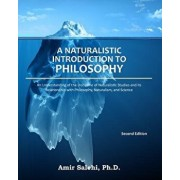 A Naturalistic Introduction to Philosophy: An Understanding of the Discipline of Naturalistic Studies and Its Relationship with Philosophy, Naturalism, Paperback/Amir Salehi Phd