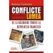 Conflicte care au schimbat lumea. De la razboiul Troiei la Revolutia Franceza, Vol. 1