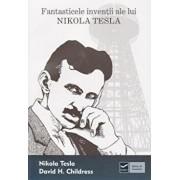 Fantasticele inventii ale lui Nikola Tesla/Nikola Tesla, David Childress