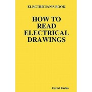 Electrician's Book How to Read Electrical Drawings, Paperback/Cornel Barbu