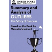 Summary and Analysis of Outliers: The Story of Success: Based on the Book by Malcolm Gladwell, Paperback
