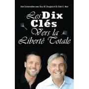 Les Dix Cle&'769;s Vers La Liberte&'769; Totale - Ten Keys to Total Freedom French, Paperback/Gary M. Douglas
