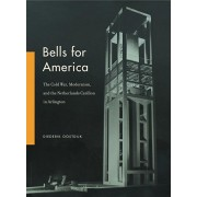 Bells for America: The Cold War, Modernism, and the Netherlands Carillon in Arlington, Hardcover/Diederik Oostdijk
