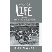 Way of Life: From Picking Winners to Breeding Champions, Hardcover/Bob Marks