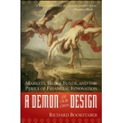 Demon of Our Own Design - Markets, Hedge Funds, and the Perils of Financial Innovation (Richard Bookstaber)(Paperback) (9780470393758)