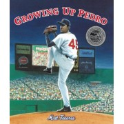 Growing Up Pedro: How the Martinez Brothers Made It from the Dominican Republic All the Way to the Major Leagues, Hardcover