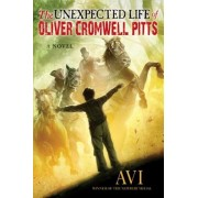 The Unexpected Life of Oliver Cromwell Pitts: Being an Absolutely Accurate Autobiographical Account of My Follies, Fortune, and Fate, Hardcover