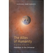 The Allies of Humanity Book Four: Freedom in the Universe, Paperback/Marshall Vian Summers