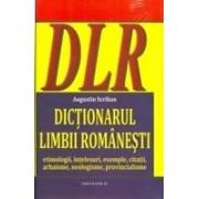 DICTIONARUL LIMBII ROMANESTI.Etimologii, intelesuri, exemple, citatii, arhaisme, neologisme, provincialisme