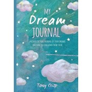 My Dream Journal: Uncover the Real Meaning of Your Dreams and How You Can Learn from Them, Hardcover/Tony Crisp