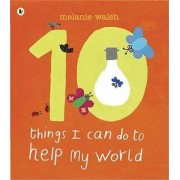 Ten Things I Can Do to Help My World by Melanie Walsh