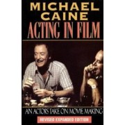 Michael Caine - Acting in Film An Actors Take on Movie Making